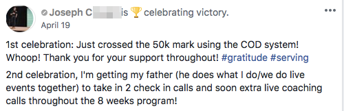 1st celebration: Just crossed the 50k mark using the COD system! Whoop! Thank you for your support throughout! #gratitude #serving 2nd celebration, I'm getting my father (he does what I do/we do live events together) to take in 2 check in calls and soon extra live coaching calls throughout the 8 weeks program!