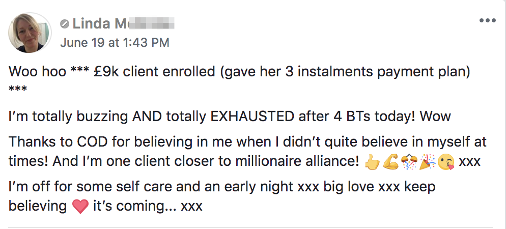 Woo hoo *** £9k client enrolled (gave her 3 instalments payment plan) *** I'm totally buzzing AND totally EXHAUSTED after 4 BTs today! Wow Thanks to COD for believing in me when I didn't quite believe in myself at times! And I'm one client closer to millionaire alliance! 👍💪🎊🎉😘 xxx I'm off for some self care and an early night xxx big love xxx keep believing ❤️ it's coming... xxx