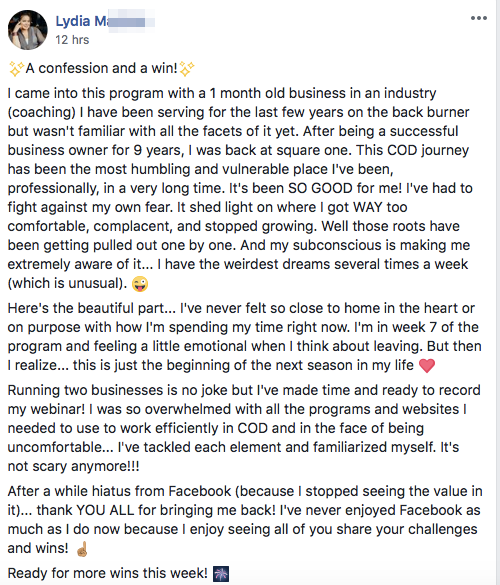 ✨A confession and a win!✨ I came into this program with a 1 month old business in an industry (coaching) I have been serving for the last few years on the back burner but wasn't familiar with all the facets of it yet. After being a successful business owner for 9 years, I was back at square one. This COD journey has been the most humbling and vulnerable place I've been, professionally, in a very long time. It's been SO GOOD for me! I've had to fight against my own fear. It shed light on where I got WAY too comfortable, complacent, and stopped growing. Well those roots have been getting pulled out one by one. And my subconscious is making me extremely aware of it... I have the weirdest dreams several times a week (which is unusual). 😜 Here's the beautiful part... I've never felt so close to home in the heart or on purpose with how I'm spending my time right now. I'm in week 7 of the program and feeling a little emotional when I think about leaving. But then I realize... this is just the beginning of the next season in my life