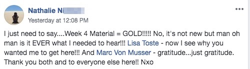 I just need to say....Week 4 Material = GOLD!!!!! No, it's not new but man oh man is it EVER what I needed to hear!!! Lisa Toste - now I see why you wanted me to get here!!! And Marc Von Musser - gratitude...just gratitude. Thank you both and to everyone else here!! Nxo