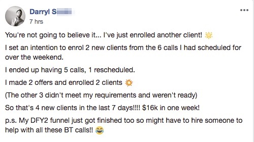 You're not going to believe it... I've just enrolled another client! 🌟 I set an intention to enrol 2 new clients from the 6 calls I had scheduled for over the weekend. I ended up having 5 calls, 1 rescheduled. I made 2 offers and enrolled 2 clients 💥 (The other 3 didn't meet my requirements and weren't ready) So that's 4 new clients in the last 7 days!!!! $16k in one week! p.s. My DFY2 funnel just got finished too so might have to hire someone to help with all these BT calls!! 😂