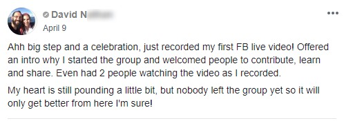 Ahh big step and a celebration, just recorded my first FB live video! Offered an intro why I started the group and welcomed people to contribute, learn and share. Even had 2 people watching the video as I recorded. My heart is still pounding a little bit, but nobody left the group yet so it will only get better from here I'm sure!