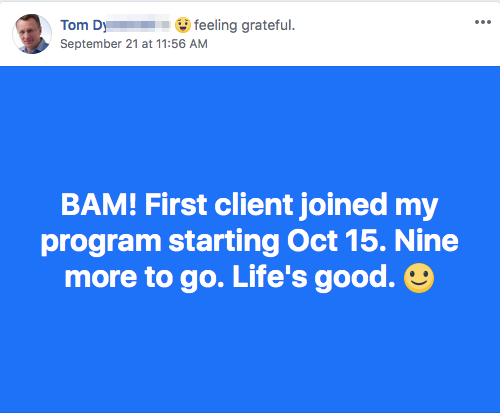 BAM! First client joined my program starting Oct 15. Nine more to go. Life's good.