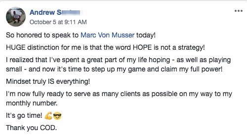 So honored to speak to Marc Von Musser today! HUGE distinction for me is that the word HOPE is not a strategy! I realized that I've spent a great part of my life hoping - as well as playing small - and now it's time to step up my game and claim my full power! Mindset truly IS everything! I'm now fully ready to serve as many clients as possible on my way to my monthly number. It's go time! 💪😎 Thank you COD.