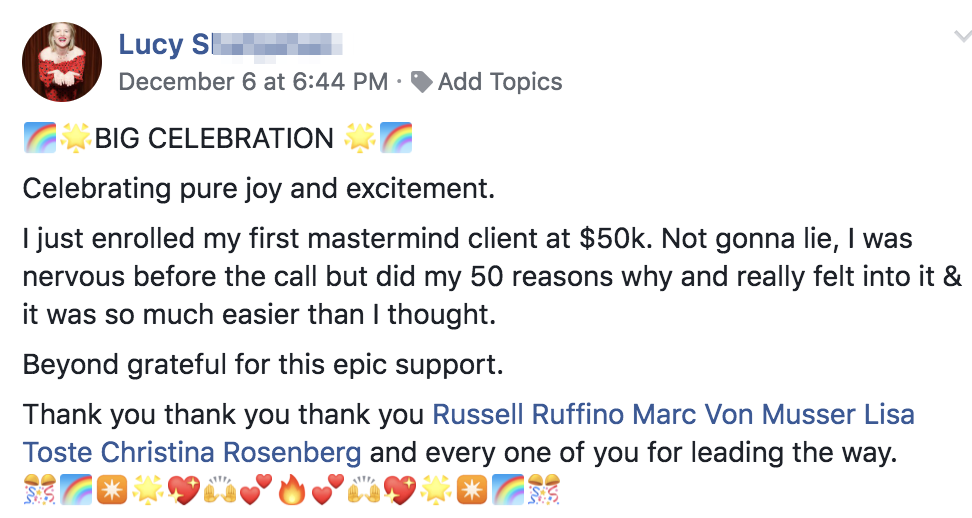 BIG CELEBRATION ?? Celebrating pure joy and excitement. I just enrolled my first mastermind client at $50k. Not gonna lie, I was nervous before the call but did my 50 reasons why and really felt into it & it was so much easier than I thought. Beyond grateful for this epic support. Thank you thank you thank you Russell Ruffino Marc Von Musser Lisa Toste Christina Rosenberg and every one of you for leading the way.