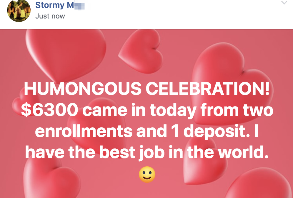 HUMONGOUS CELEBRATION! $6300 came in today from two enrollments and 1 deposit. I have the best job in the world.