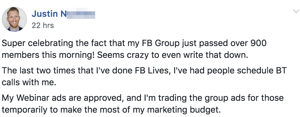 Super celebrating the fact that my FB Group just passed over 900 members this morning! Seems crazy to even write that down. The last two times that I've done FB Lives, I've had people schedule BT calls with me. My Webinar ads are approved, and I'm trading the group ads for those temporarily to make the most of my marketing budget