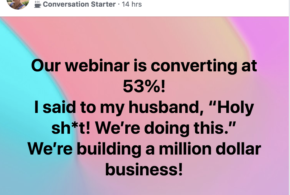 """Our webinar is converting at 53%! I said to my husband, """"Holy sh*t! We're doing this."""" We're building a million dollar business!"""