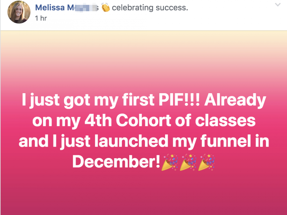 I just got my first PIF!!! Already on my 4th Cohort of classes and I just launched my funnel in December!