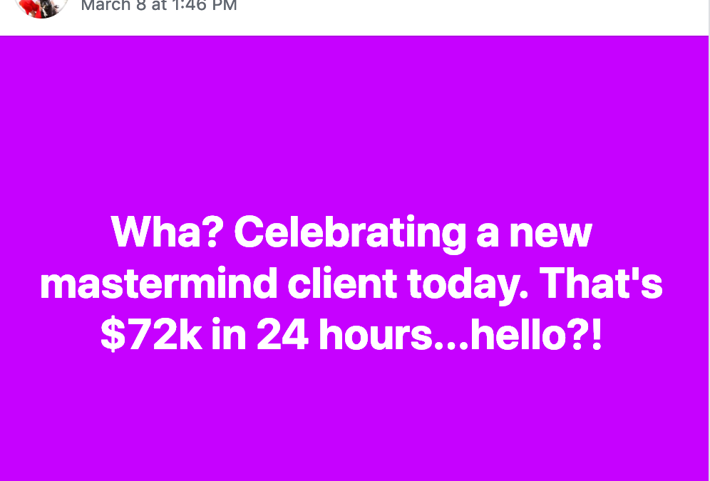 Wha? Celebrating a new mastermind client today. That's $72k in 24 hours...hello?!