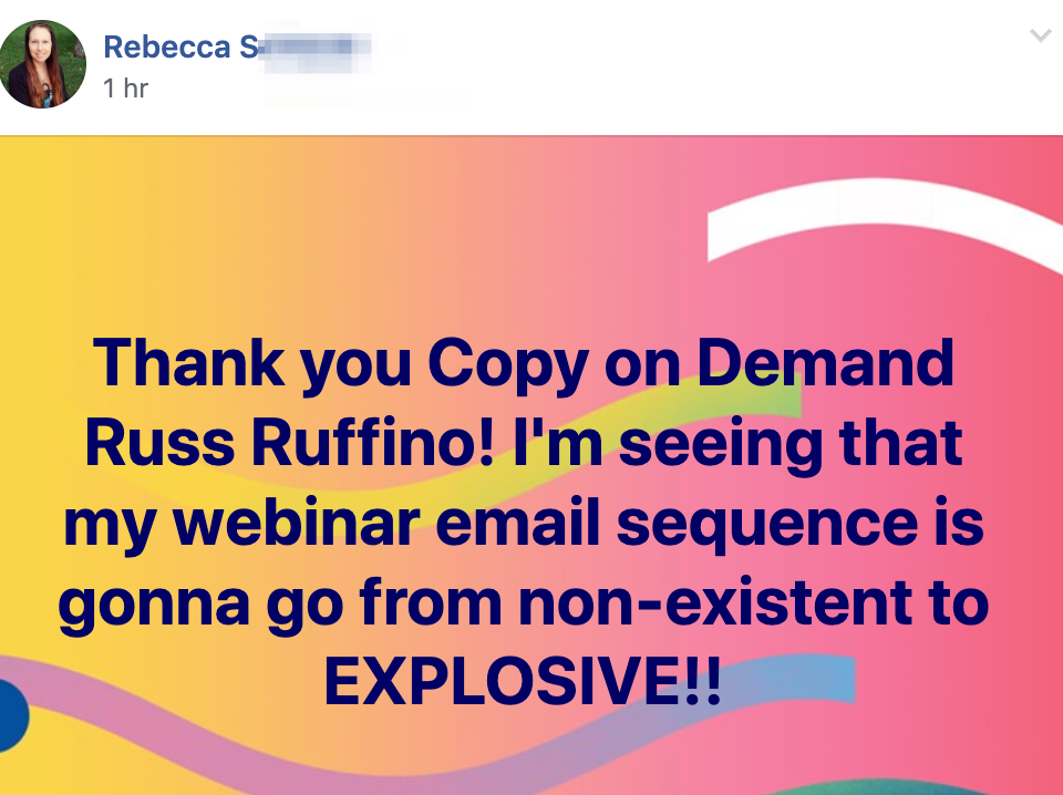 Thank you Copy on Demand Russ Ruffino! I'm seeing that my webinar email sequence is gonna go from non-existent to EXPLOSIVE!!