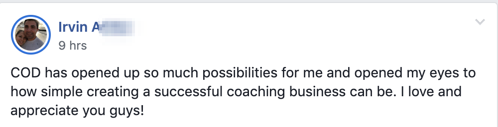 COD has opened up so much possibilities for me and opened my eyes to how simple creating a successful coaching business can be. I love and appreciate you guys!