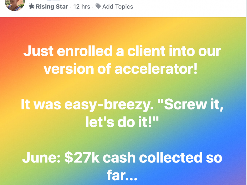 "Just enrolled a client into our version of accelerator! It was easy-breezy. ""Screw it, let's do it!"" June: $27k cash collected so far..."