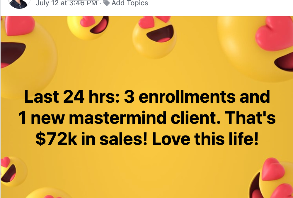 Last 24 hrs: 3 enrollments and 1 new mastermind client. That's $72k in sales! Love this life!