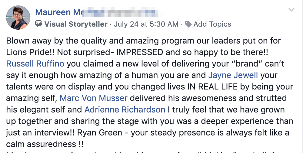 """Blown away by the quality and amazing program our leaders put on for Lions Pride!! Not surprised- IMPRESSED and so happy to be there!! Russell Ruffino you claimed a new level of delivering your """"brand"""" can't say it enough how amazing of a human you are and Jayne Jewell your talents were on display and you changed lives IN REAL LIFE by being your amazing self, Marc Von Musser delivered his awesomeness and strutted his elegant self and Adrienne Richardson I truly feel that we have grown up together and sharing the stage with you was a deeper experience than just an interview!! Ryan Green - your steady presence is always felt like a calm assuredness !!"""