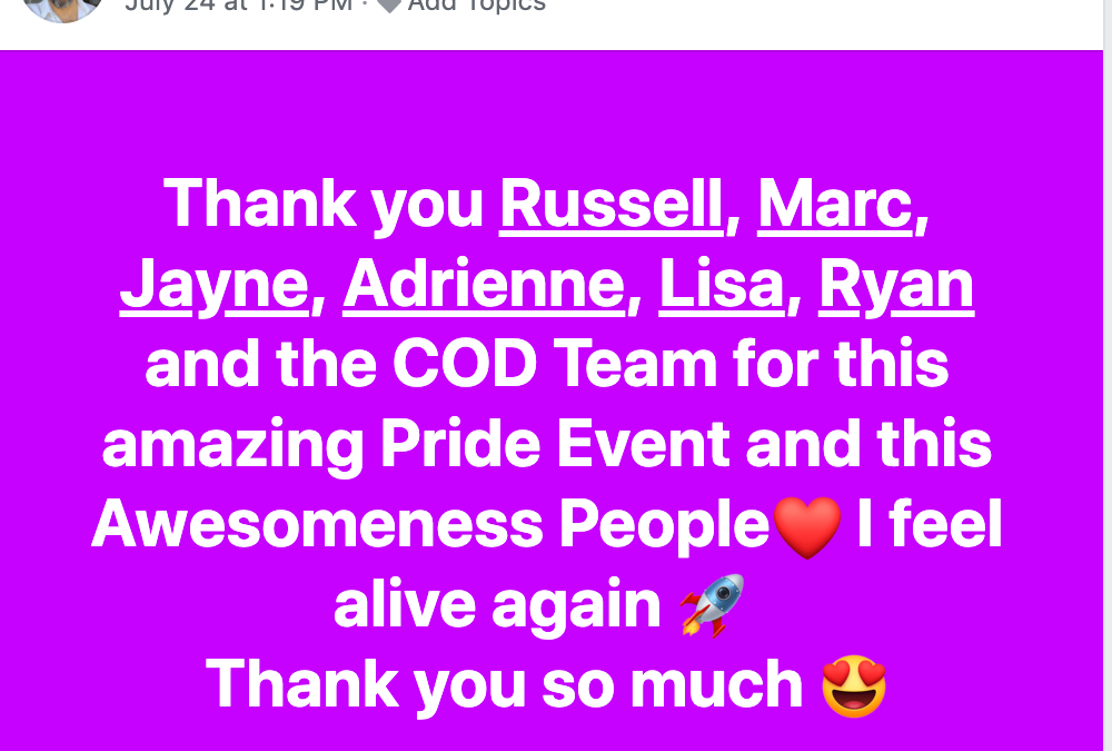 Thank you Russell, Marc, Jayne, Adrienne, Lisa, Ryan and the COD Team for this amazing Pride Event and this Awesomeness People❤️ I feel alive again ? Thank you so much