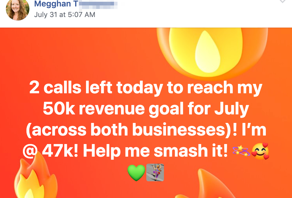2 calls left today to reach my 50k revenue goal for July (across both businesses)! I'm @ 47k! Help me smash it!