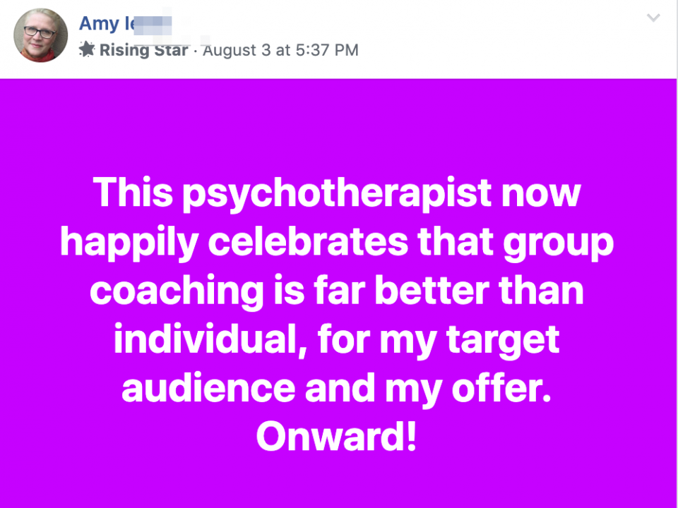 This psychotherapist now happily celebrates that group coaching is far better than individual, for my target audience and my offer. Onward!