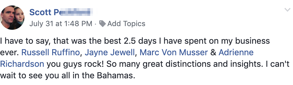 I have to say, that was the best 2.5 days I have spent on my business ever. Russell Ruffino, Jayne Jewell, Marc Von Musser & Adrienne Richardson you guys rock! So many great distinctions and insights. I can't wait to see you all in the Bahamas.