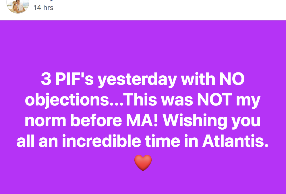 3 PIF's yesterday with NO objections...This was NOT my norm before MA! Wishing you all an incredible time in Atlantis.